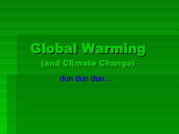 Global Warming (and Climate Change) dun dun dun…