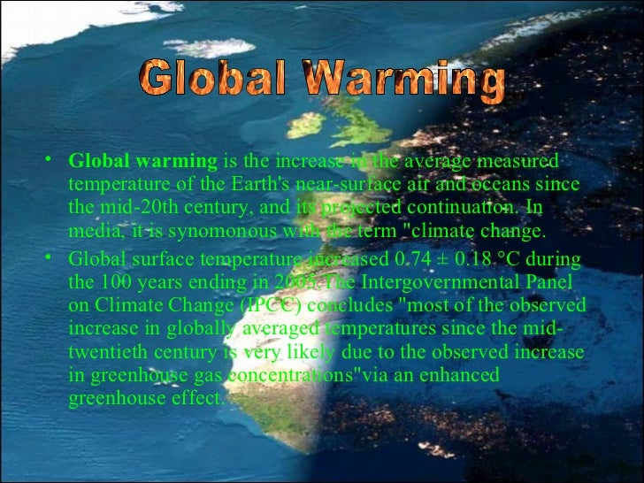 <ul><li>Global warming  is the increase in the average measured temperature of the Earth's near-surface air and oceans sin...