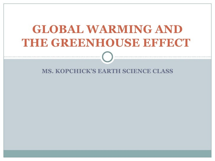 GLOBAL WARMING ANDTHE GREENHOUSE EFFECT  MS. KOPCHICK'S EARTH SCIENCE CLASS