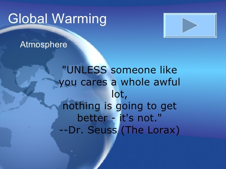 "Global Warming Atmosphere ""UNLESS someone like you cares a whole awful lot, nothing is going to get better - it's not..."