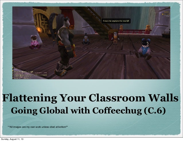 Flattening Your Classroom Walls Going Global with Coffeechug (C.6) **All images are my own work unless cited at bottom** S...