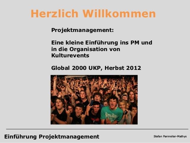 Herzlich Willkommen             Projektmanagement:             Eine kleine Einführung ins PM und             in die Organi...
