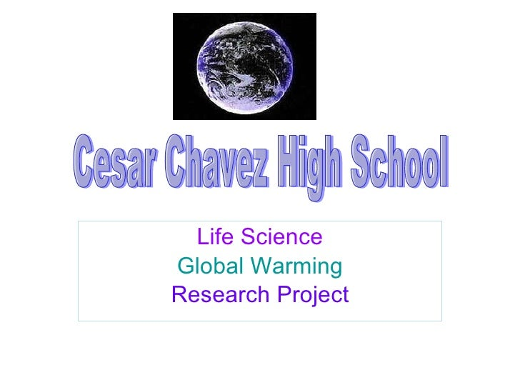 Life Science Global Warming Research Project Cesar Chavez High School