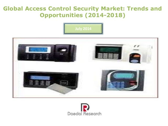Global Access Control Security Market: Trends and Opportunities (2014-2018) July 2014