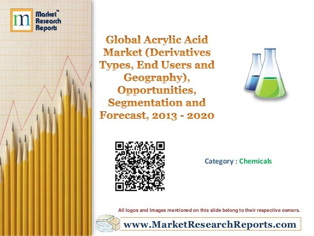 Global Acrylic Acid Market (Derivatives Types, End Users and Geography) - Size, Share, Global Trends, Company Profiles, Demand, Insights, Analysis, Research, Report, Opportunities, Segmentation and Forecast, 2013 - 2020