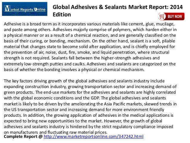 Complete Report @ http://www.marketreportsonline.com/347242.html Global Adhesives & Sealants Market Report: 2014 Edition A...