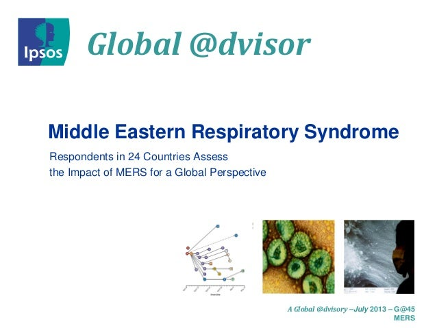 Global @dvisor A Global @dvisory –July 2013 – G@45 MERS Middle Eastern Respiratory Syndrome Respondents in 24 Countries As...