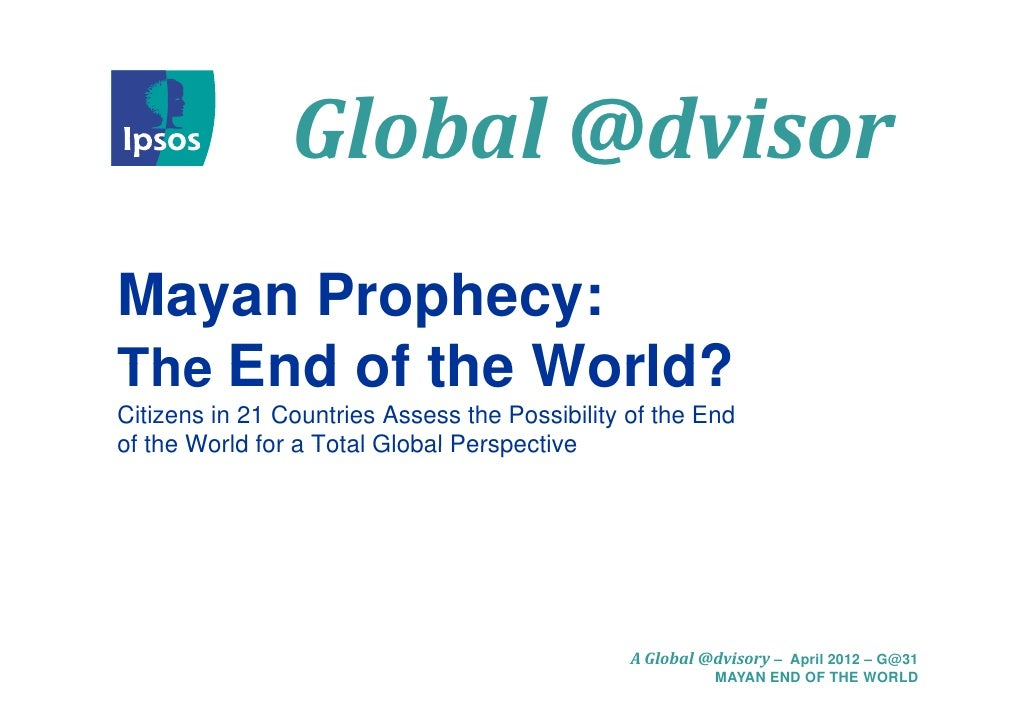 Global@dvisor                Global @d isorMayan PM     Prophecy:            hThe End of the World?Citizens in 21 Countri...
