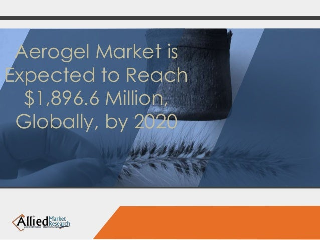 Aerogel Market is  Expected to Reach  $1,896.6 Million,  Globally, by 2020