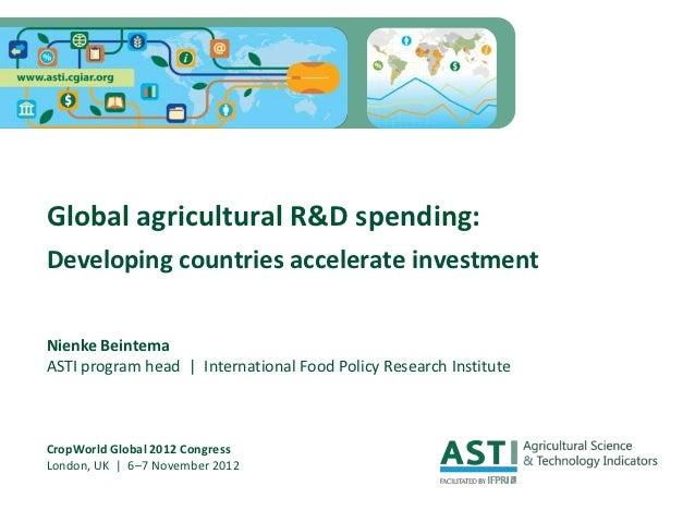 Global agricultural R&D spending:Developing countries accelerate investmentNienke BeintemaASTI program head   Internationa...