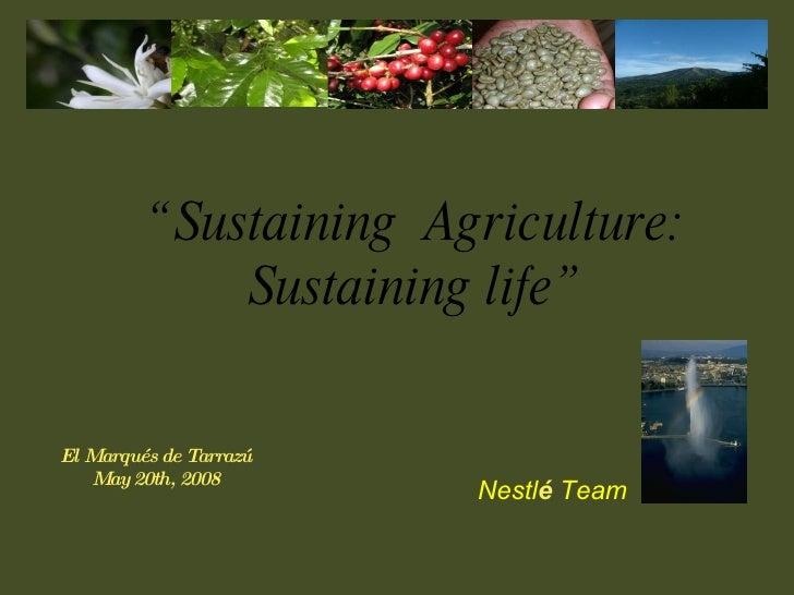 """El Marqués de Tarrazú May 20th, 2008 """" Sustaining  Agriculture: Sustaining life"""" Nestl é  Team"""
