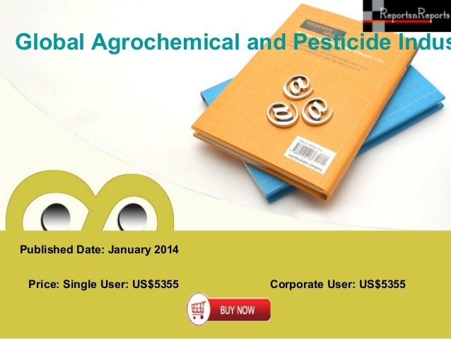 Global Agrochemical and Pesticide Indus  Published Date: January 2014 Price: Single User: US$5355  Corporate User: US$5355