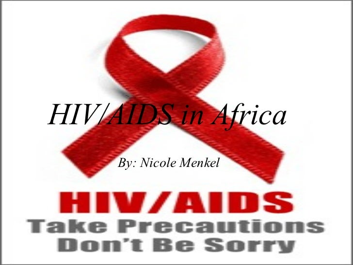 HIV/AIDS in Africa   By: Nicole Menkel