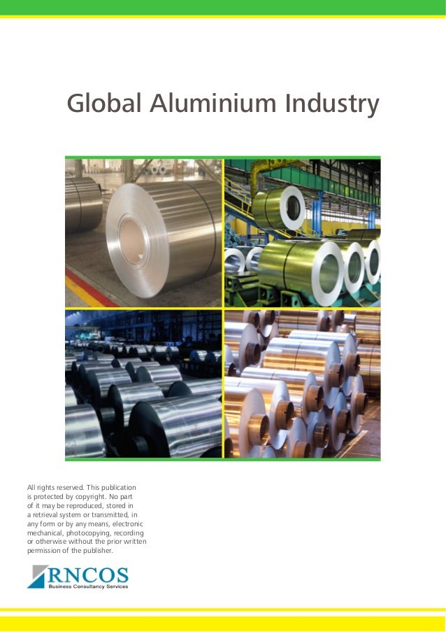 Global Aluminium Industry  All rights reserved. This publication is protected by copyright. No part of it may be reproduce...