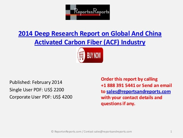 2014 Deep Research Report on Global And China Activated Carbon Fiber (ACF) Industry  Published: February 2014 Single User ...