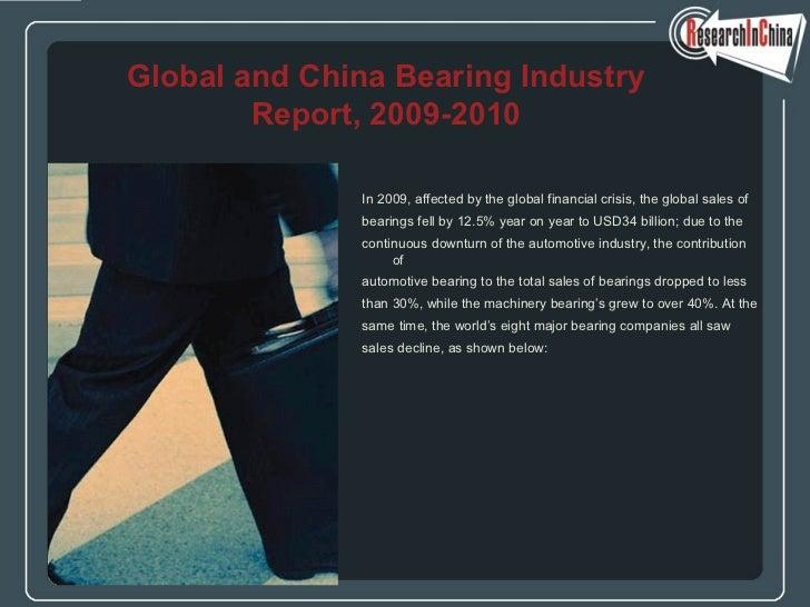 <ul><li>In 2009, affected by the global financial crisis, the global sales of  </li></ul><ul><li>bearings fell by 12.5% ye...