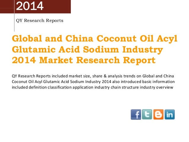 2014 QY Research Reports  Global and China Coconut Oil Acyl Glutamic Acid Sodium Industry 2014 Market Research Report QY R...