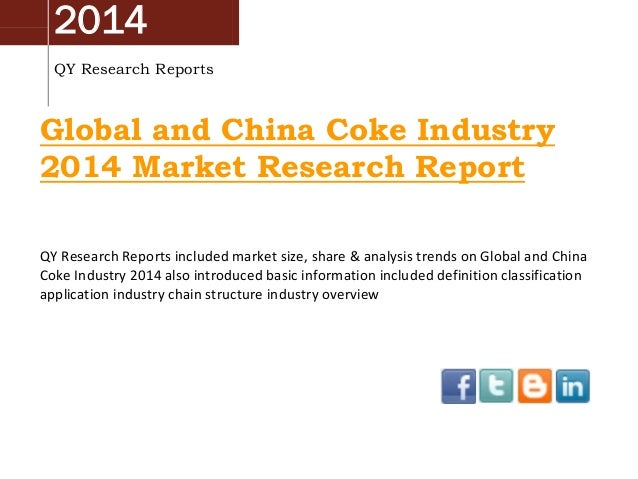 Global And China Coke Industry 2014 Market Size, Share, Growth and Forecast by QYRR