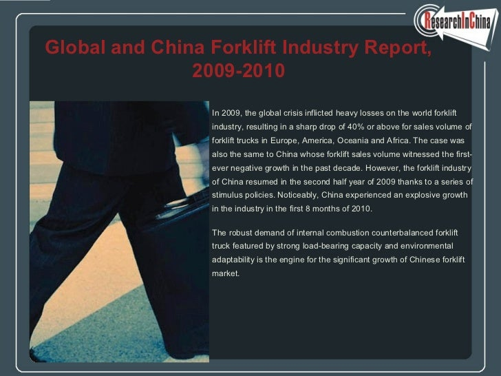 <ul><li>In 2009, the global crisis inflicted heavy losses on the world forklift  </li></ul><ul><li>industry, resulting in ...