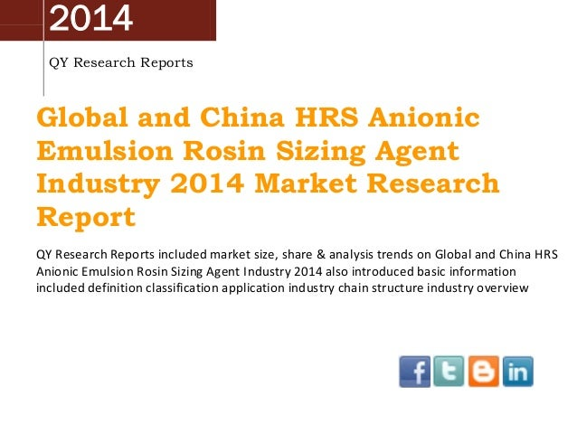 2014 QY Research Reports Global and China HRS Anionic Emulsion Rosin Sizing Agent Industry 2014 Market Research Report QY ...