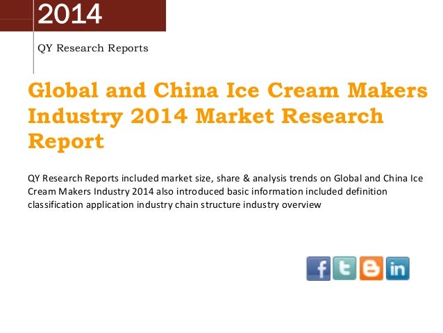 2014 QY Research Reports Global and China Ice Cream Makers Industry 2014 Market Research Report QY Research Reports includ...