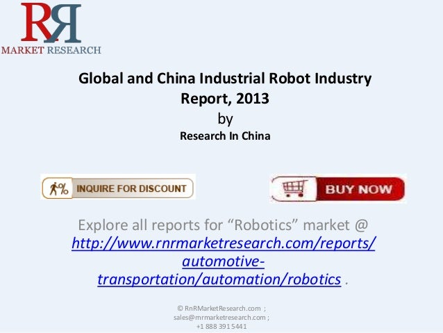 """Global and China Industrial Robot Industry Report, 2013 by Research In China Explore all reports for """"Robotics"""" market @ h..."""