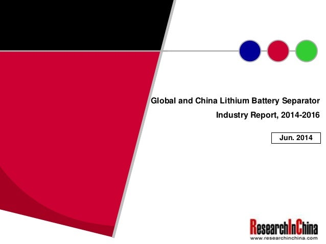 Global and China Lithium Battery Separator Industry Report, 2014-2016 Jun. 2014