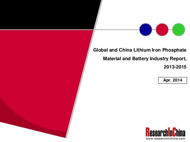 Global and China Lithium Iron Phosphate Material and Battery Industry Report, 2013-2015 Apr. 2014