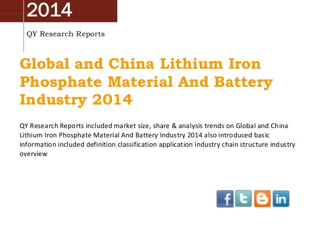 2014 QY Research Reports Global and China Lithium Iron Phosphate Material And Battery Industry 2014 QY Research Reports in...