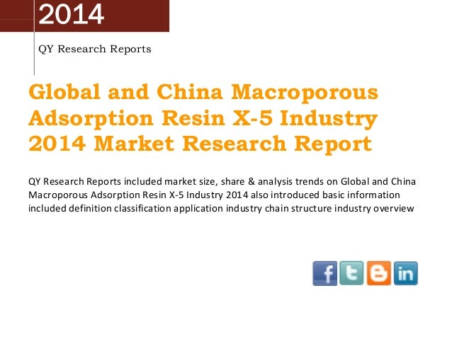 2014 QY Research Reports Global and China Macroporous Adsorption Resin X-5 Industry 2014 Market Research Report QY Researc...