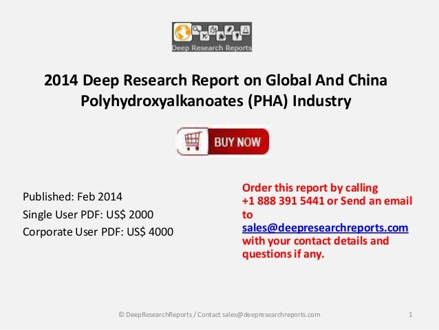 2014 Deep Research Report on Global And China Polyhydroxyalkanoates (PHA) Industry  Published: Feb 2014 Single User PDF: U...