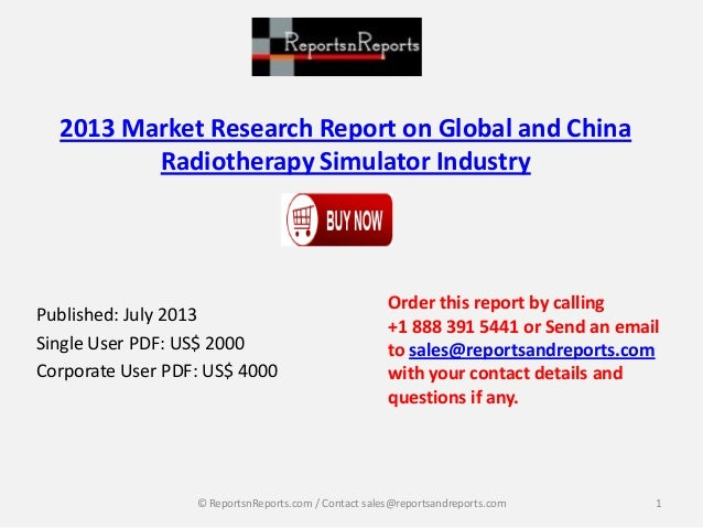 2013 Market Research Report on Global and China Radiotherapy Simulator Industry Published: July 2013 Single User PDF: US$ ...