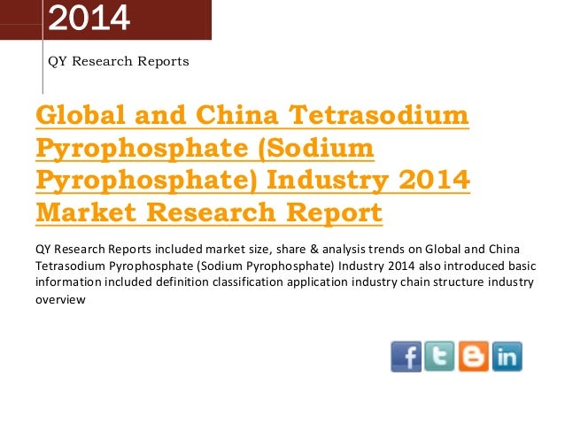 2014 QY Research Reports  Global and China Tetrasodium Pyrophosphate (Sodium Pyrophosphate) Industry 2014 Market Research ...