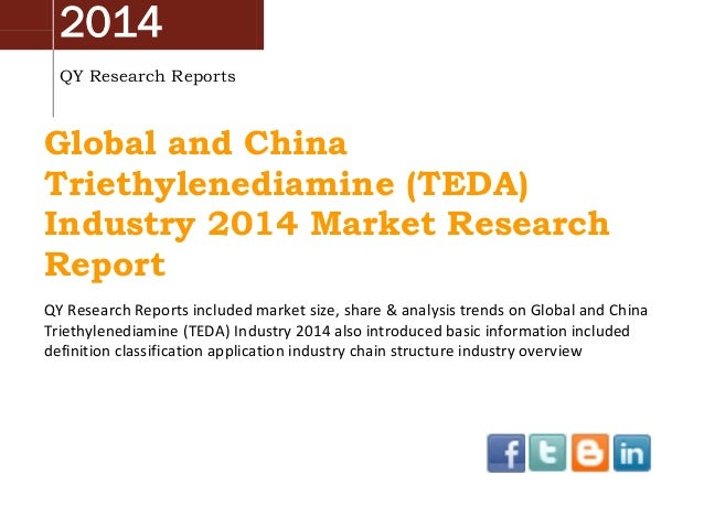Global And China Triethylenediamine (TEDA) Industry 2014 Market Size, Share, Growth and Forecast by QYRR