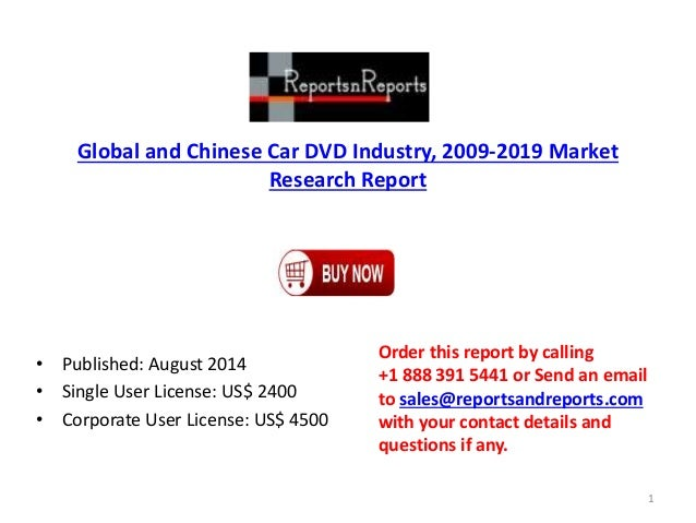 Global and Chinese Car DVD Industry, 2009-2019 Market Research Report • Published: August 2014 • Single User License: US$ ...