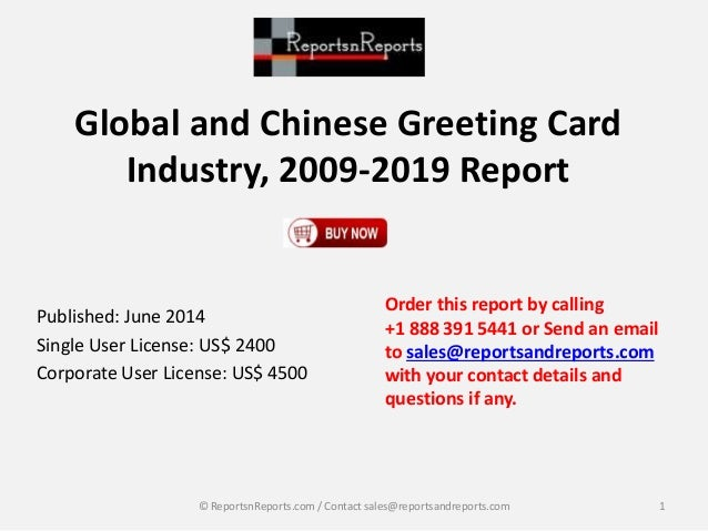 Global and Chinese Greeting Card Industry, 2009-2019 Report Published: June 2014 Single User License: US$ 2400 Corporate U...
