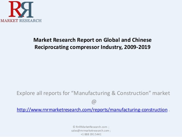 """Market Research Report on Global and Chinese  Reciprocating compressor Industry, 2009-2019  Explore all reports for """"Manuf..."""
