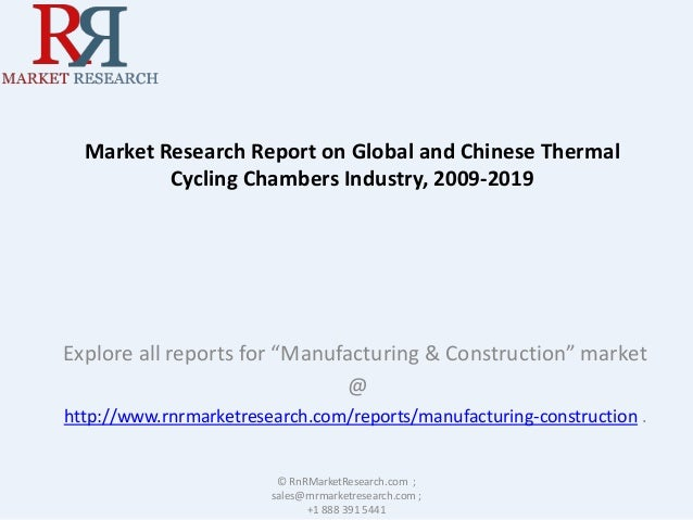 """Market Research Report on Global and Chinese Thermal  Cycling Chambers Industry, 2009-2019  Explore all reports for """"Manuf..."""