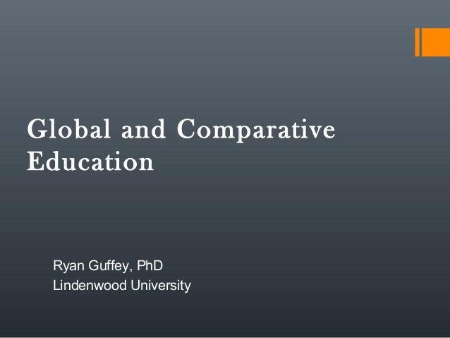 Global and Comparative Education  Ryan Guffey, PhD Lindenwood University