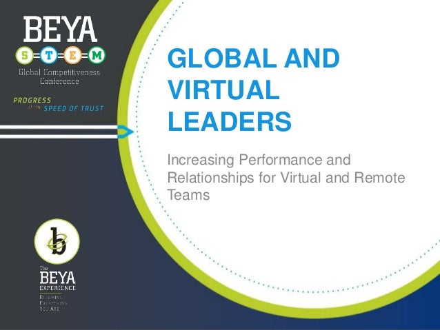 Global and Virtual Leaders: Increasing Performance and Relationships for Virtual and Remote Teams