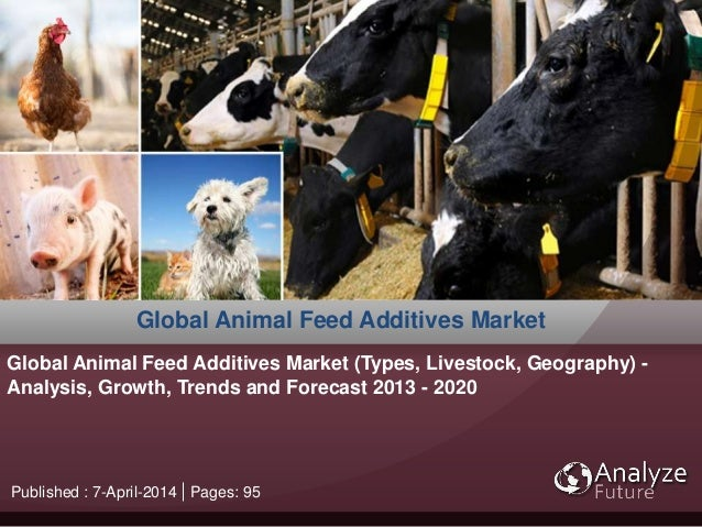 Published : 7-April-2014 Pages: 95 Global Animal Feed Additives Market Global Animal Feed Additives Market (Types, Livesto...