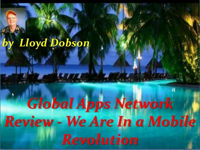 Global Apps Network Review - We Are In a Mobile Revolution by Lloyd Dobson