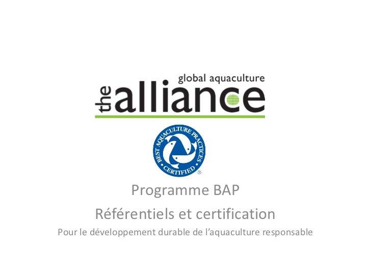 Programme BAP        Référentiels et certificationPour le développement durable de l'aquaculture responsable
