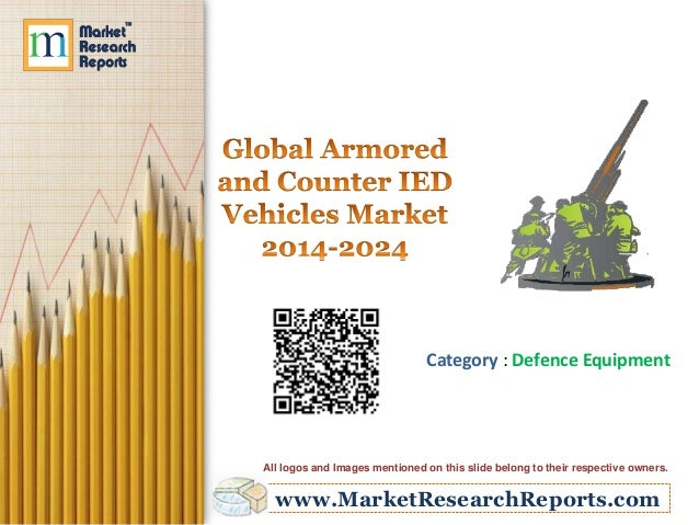 www.MarketResearchReports.com Category : Defence Equipment All logos and Images mentioned on this slide belong to their re...
