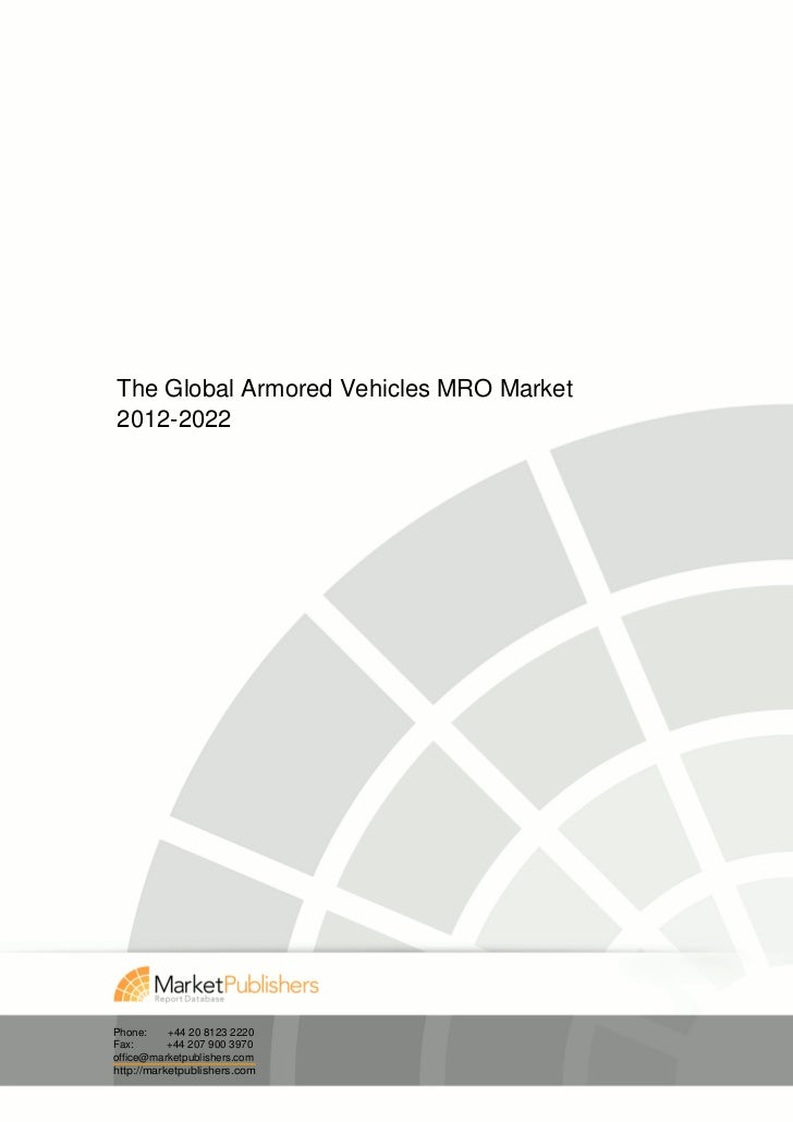 The Global Armored Vehicles MRO Market2012-2022Phone:     +44 20 8123 2220Fax:       +44 207 900 3970office@marketpublishe...