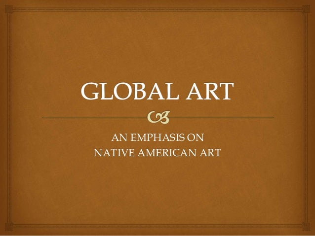 AN EMPHASIS ON NATIVE AMERICAN ART