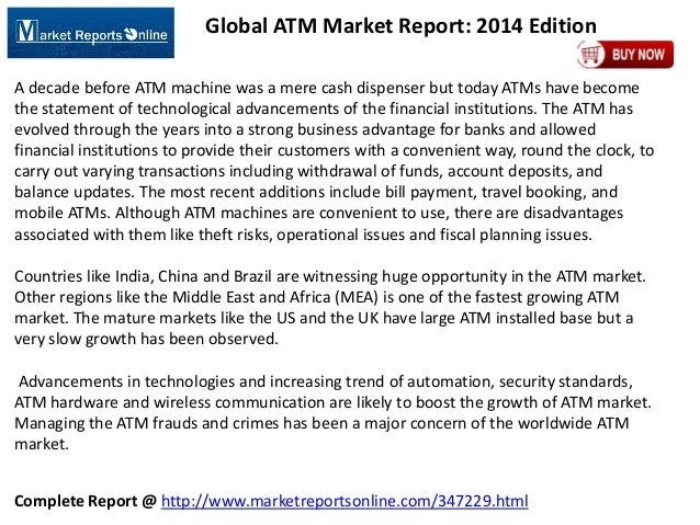 Complete Report @ http://www.marketreportsonline.com/347229.html Global ATM Market Report: 2014 Edition A decade before AT...