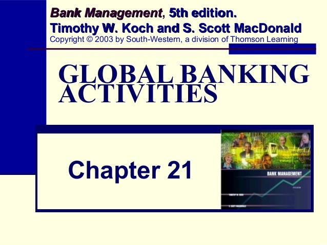 Bank Management, 5th edition. Management Timothy W. Koch and S. Scott MacDonald Copyright © 2003 by South-Western, a divis...