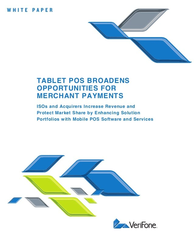 W H I T E P A P E R TABLET POS BROADENS OPPORTUNITIES FOR MERCHANT PAYMENTS ISOs and Acquirers Increase Revenue and Protec...