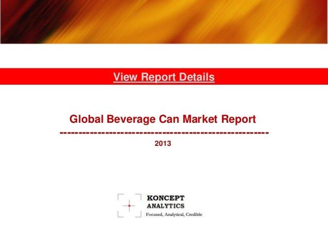 Global Beverage Can Market Report: 2013 Edition- Koncept Analytics